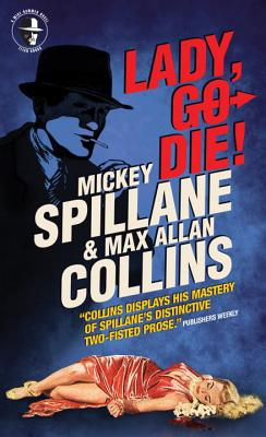 Lady, Go Die! By Spillane, Mickey/ Collins, Max Allan