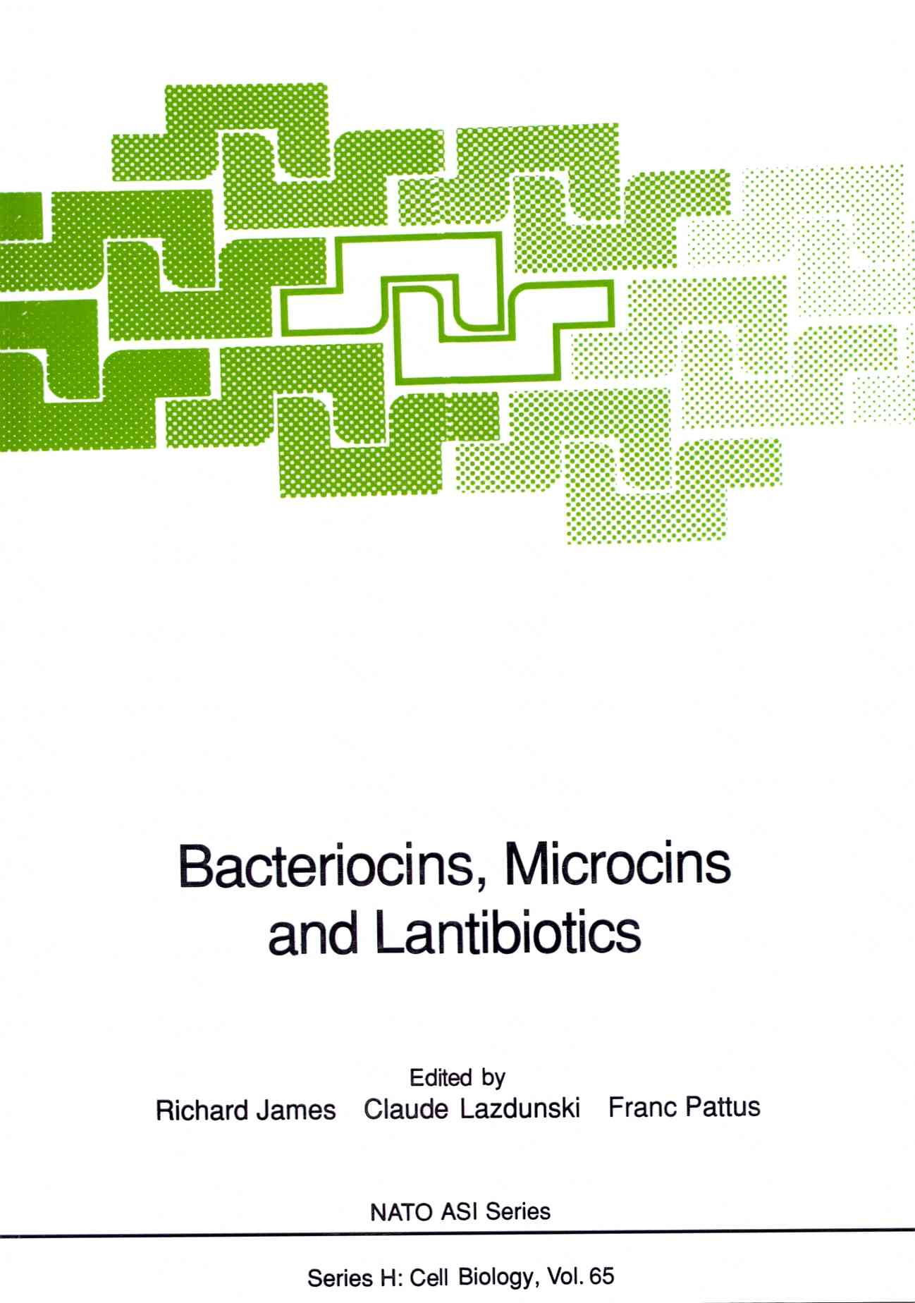 Bacteriocins, Microcins and Lantibiotics By James, Richard (EDT)/ Lazdunski, Claude (EDT)/ Pattus, Franc (EDT)